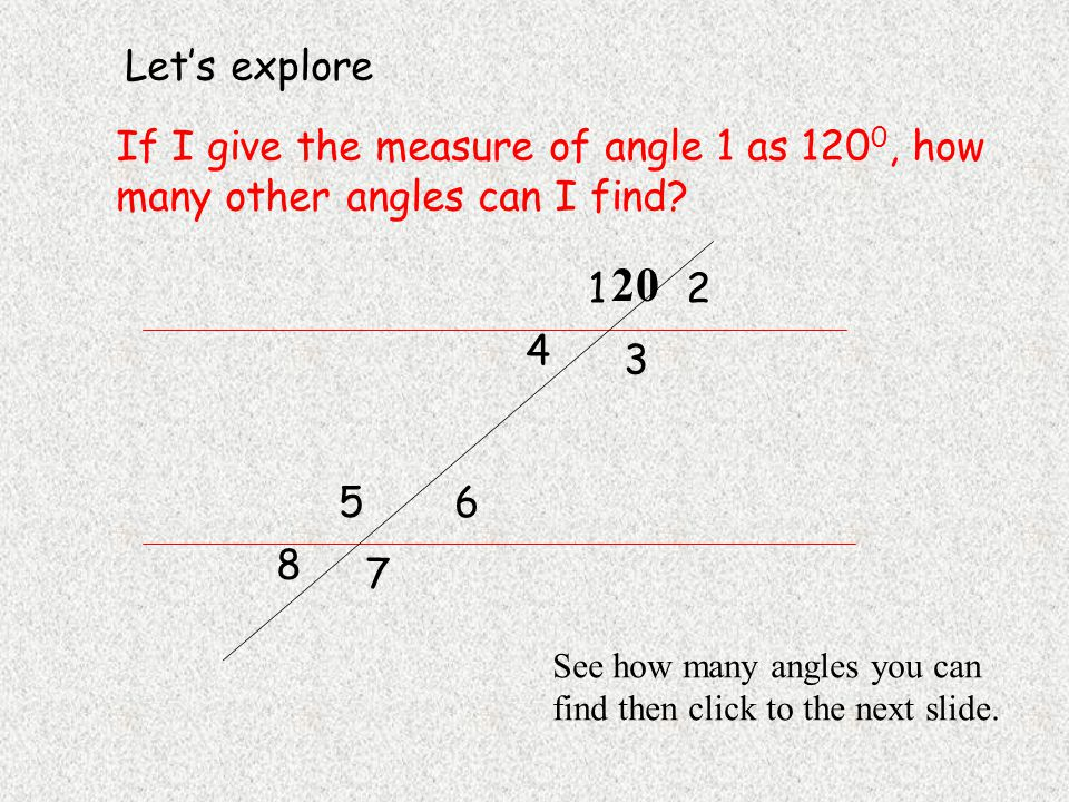 If I give the measure of angle 1 as 120 0, how many other angles can I find.