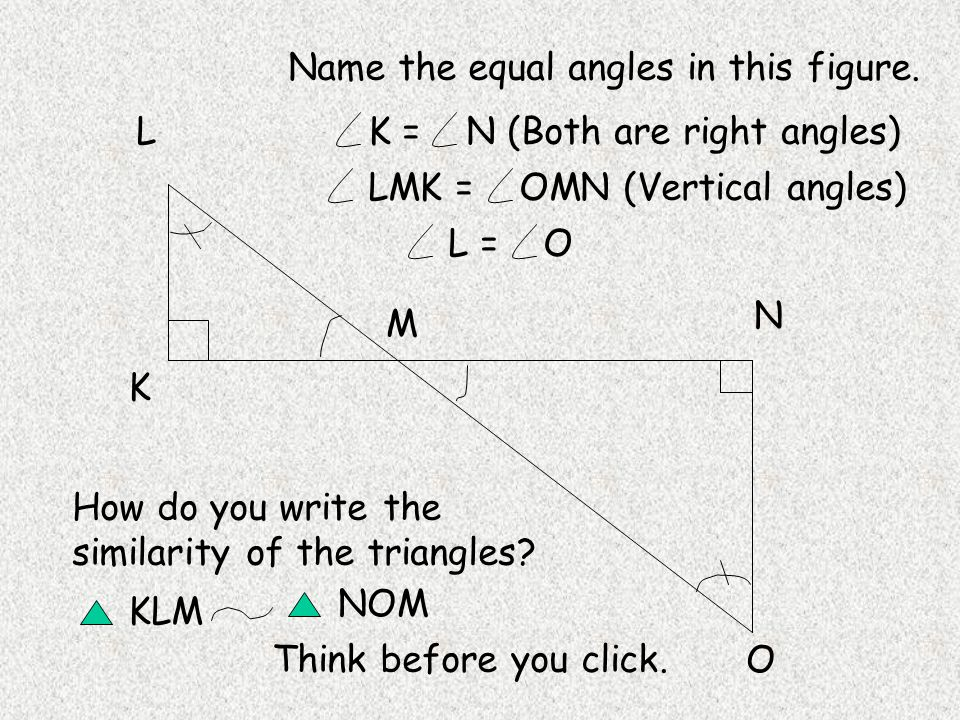 L K M N O Name the equal angles in this figure.