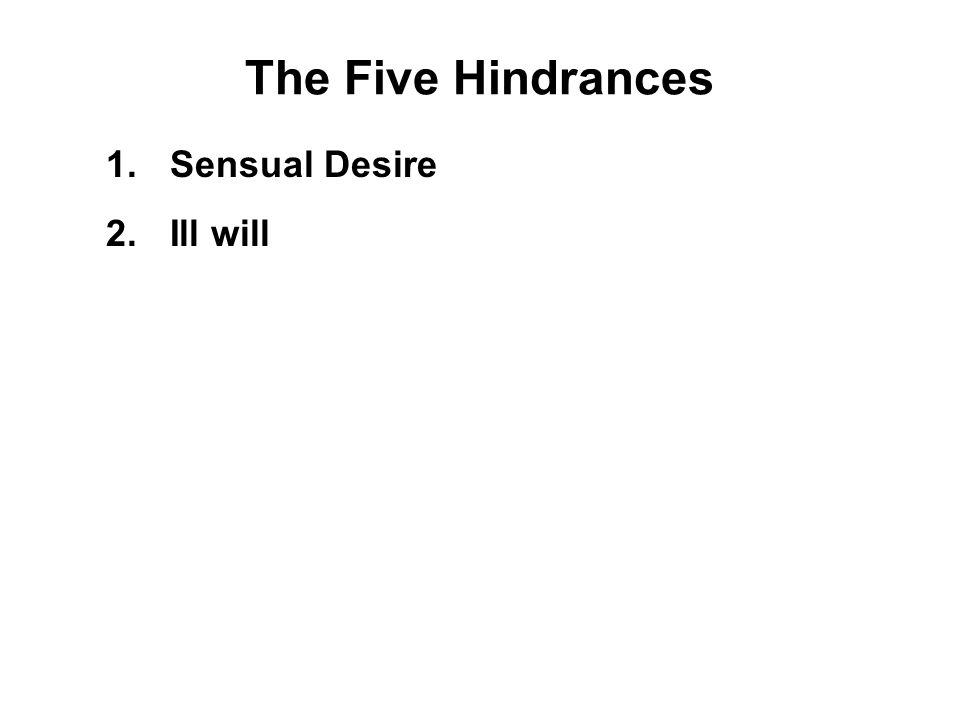 The Five Hindrances The other sort are those who — even though they've received good advice from their teacher and have learned the correct principles of the practice — are not sincerely intent.