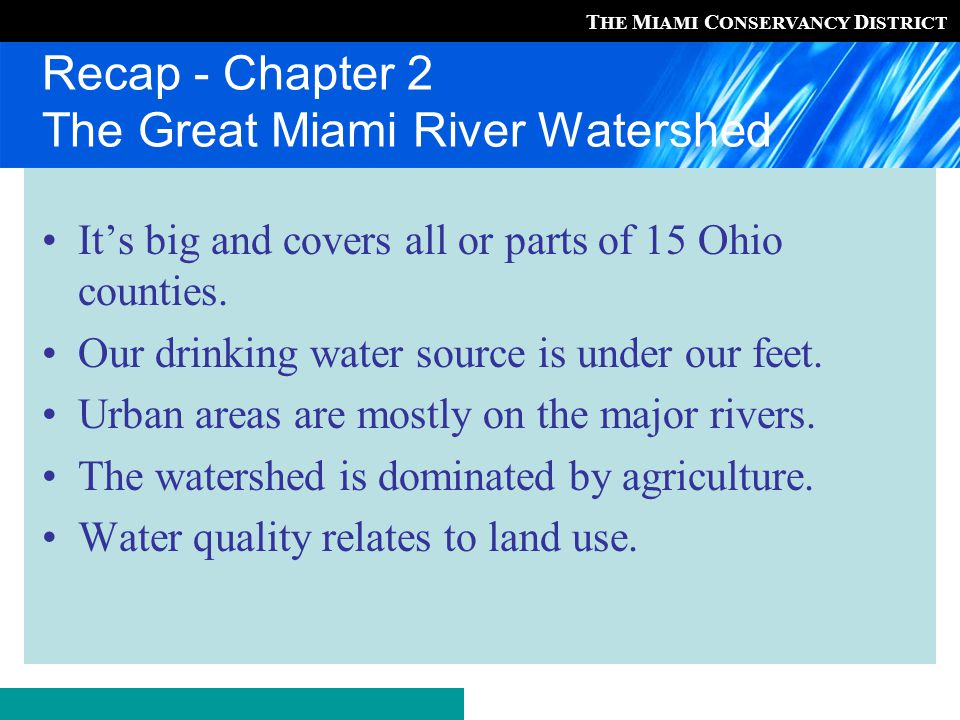 T HE M IAMI C ONSERVANCY D ISTRICT Recap - Chapter 2 The Great Miami River Watershed It's big and covers all or parts of 15 Ohio counties.