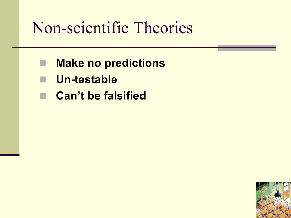 Non-scientific Theories Make no predictions Un-testable Can't be falsified