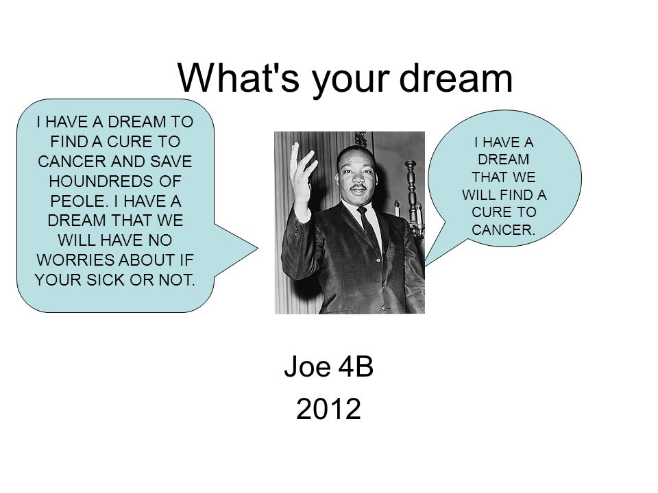 What s your dream Joe 4B 2012 I HAVE A DREAM THAT WE WILL FIND A CURE TO CANCER.