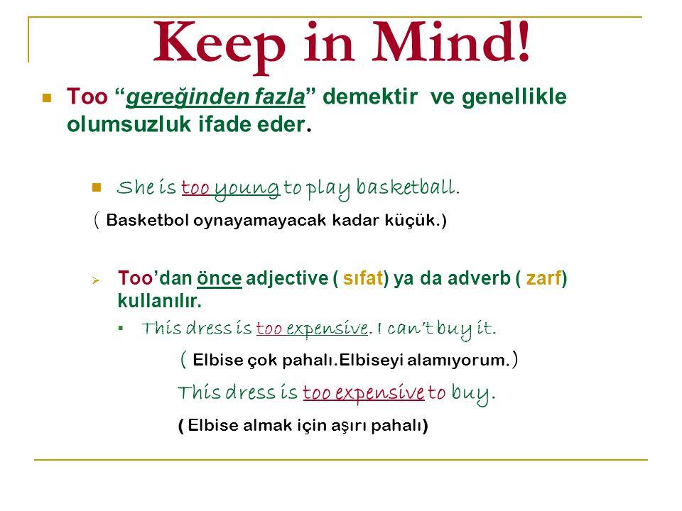 Keep in Mind. Too gereğinden fazla demektir ve genellikle olumsuzluk ifade eder.