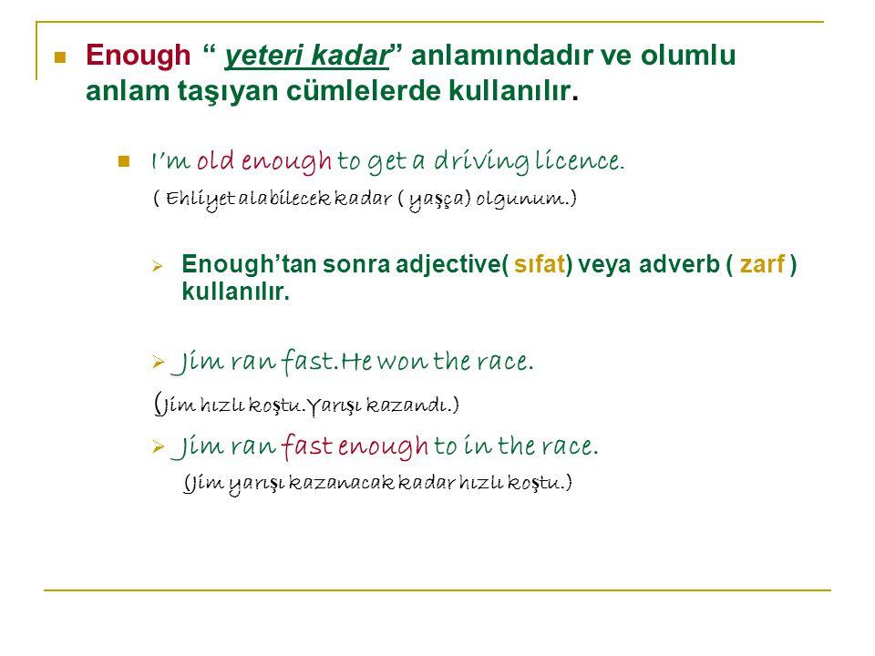 Enough yeteri kadar anlamındadır ve olumlu anlam taşıyan cümlelerde kullanılır.