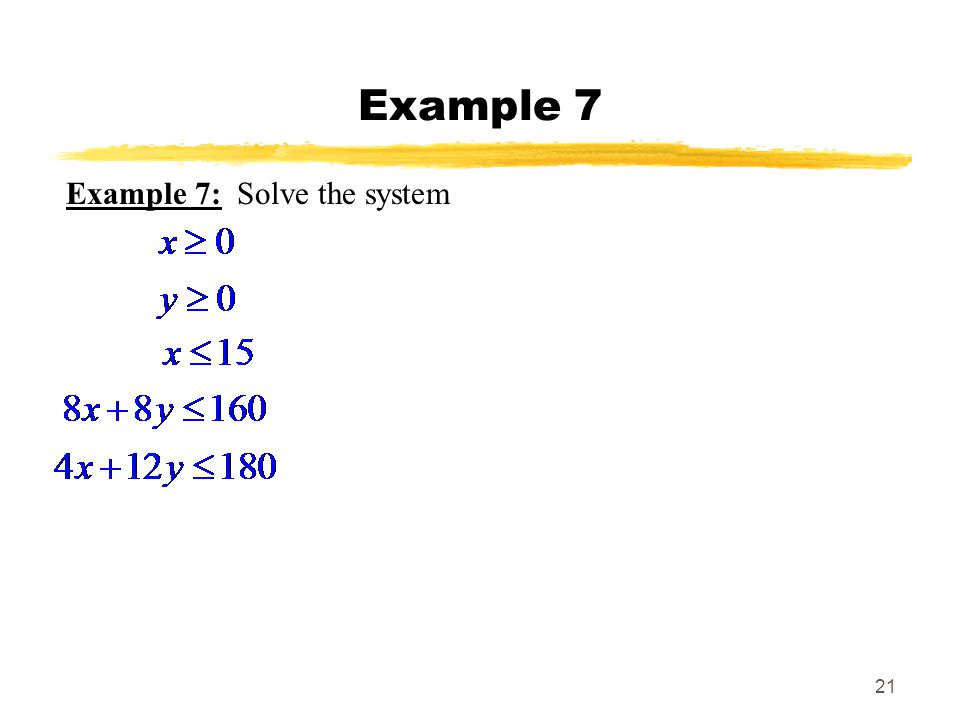 21 Example 7 Example 7: Solve the system