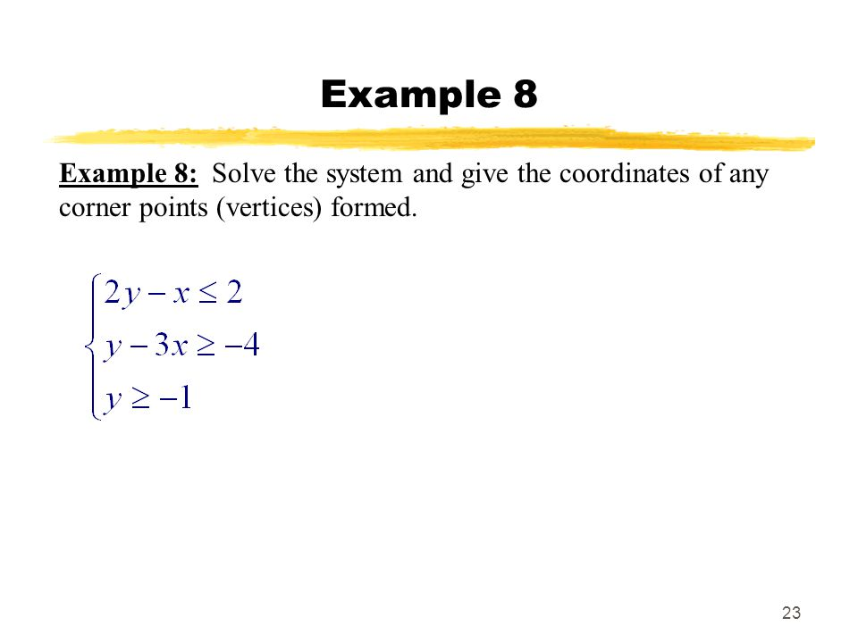 23 Example 8 Example 8: Solve the system and give the coordinates of any corner points (vertices) formed.