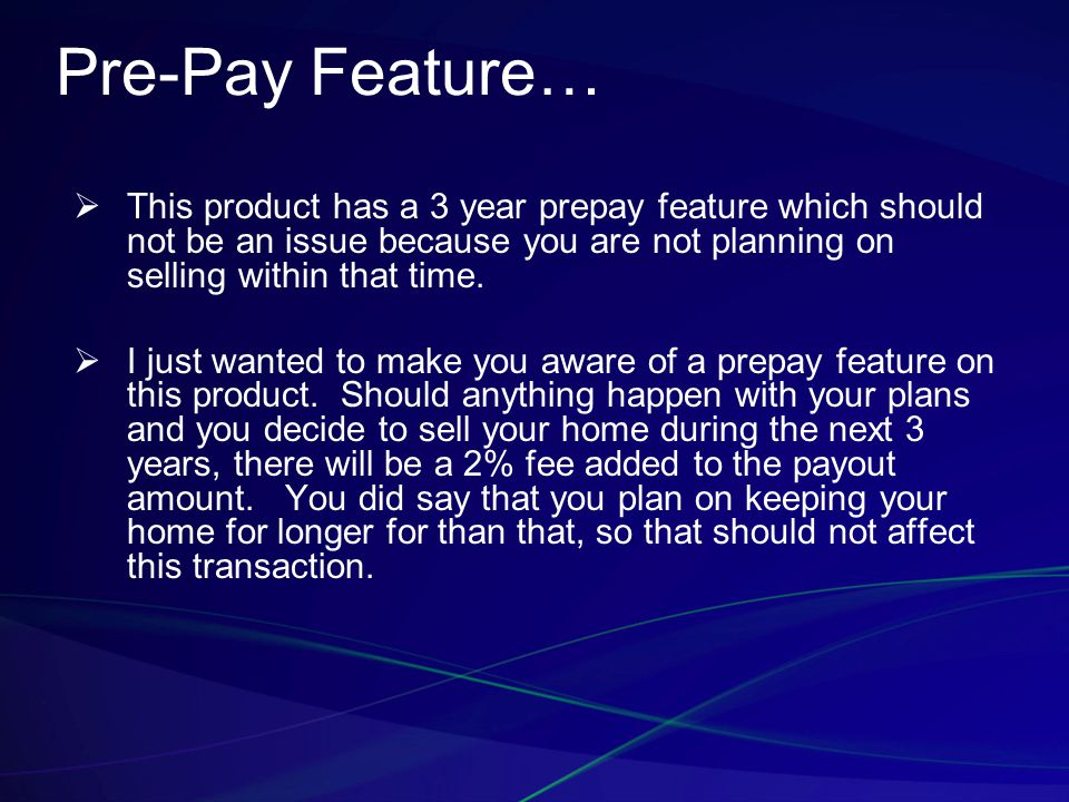 Pre-Pay Feature…  This product has a 3 year prepay feature which should not be an issue because you are not planning on selling within that time.