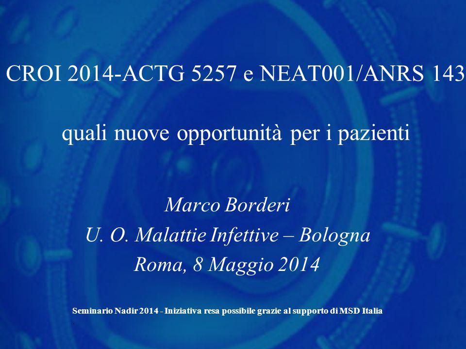 CROI 2014-ACTG 5257 e NEAT001/ANRS 143 quali nuove opportunità per i pazienti Marco Borderi U. O. Malattie Infettive – Bologna Roma, 8 Maggio 2014 Sem