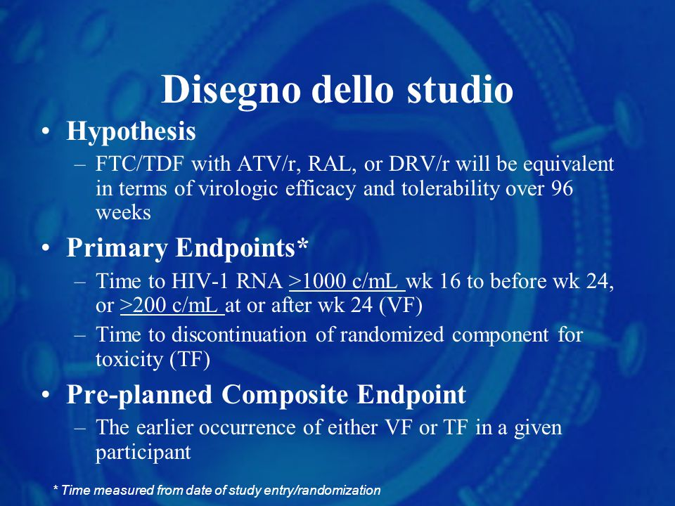 Disegno dello studio Hypothesis –FTC/TDF with ATV/r, RAL, or DRV/r will be equivalent in terms of virologic efficacy and tolerability over 96 weeks Pr