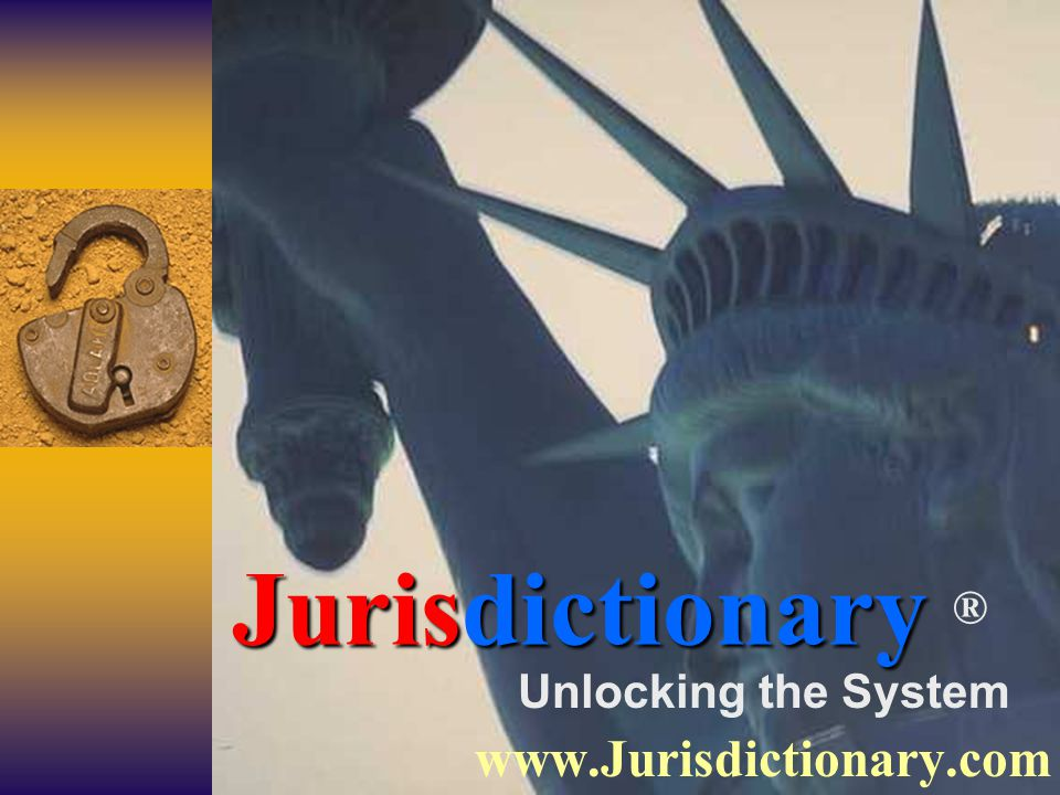 Unlocking the System www.Jurisdictionary.com Jurisdictionary Jurisdictionary ®