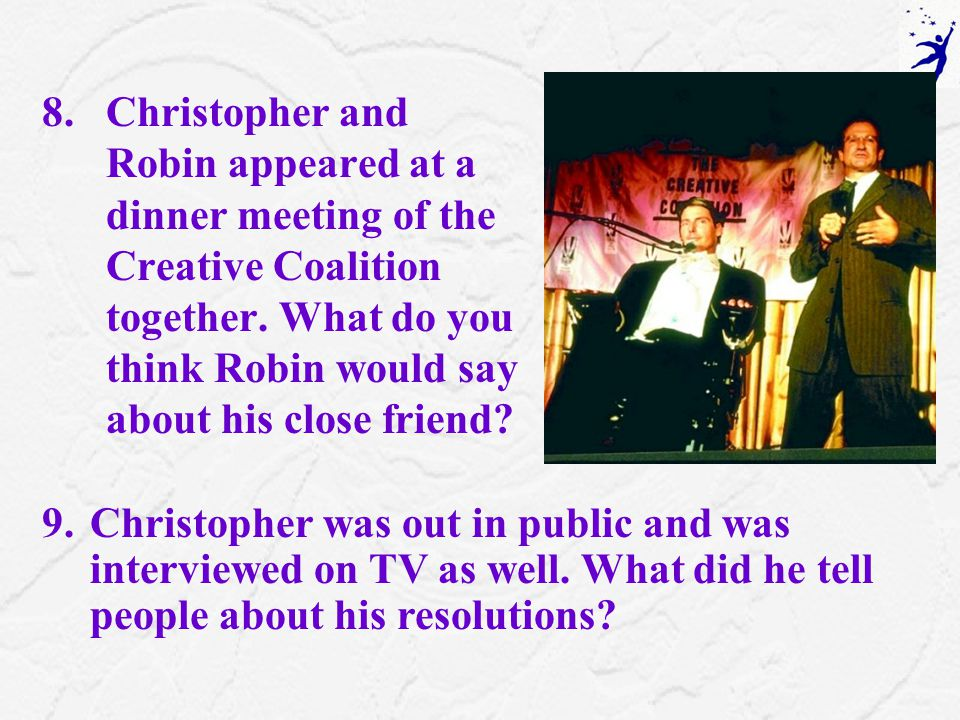 8.Christopher and Robin appeared at a dinner meeting of the Creative Coalition together.