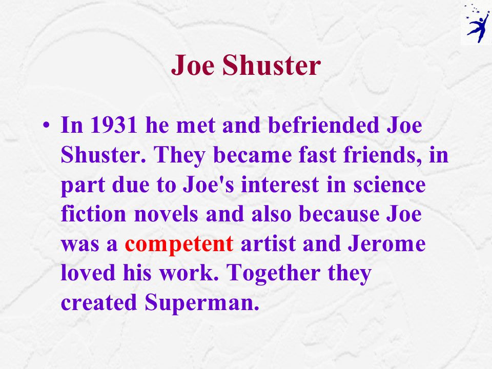 Joe Shuster In 1931 he met and befriended Joe Shuster.