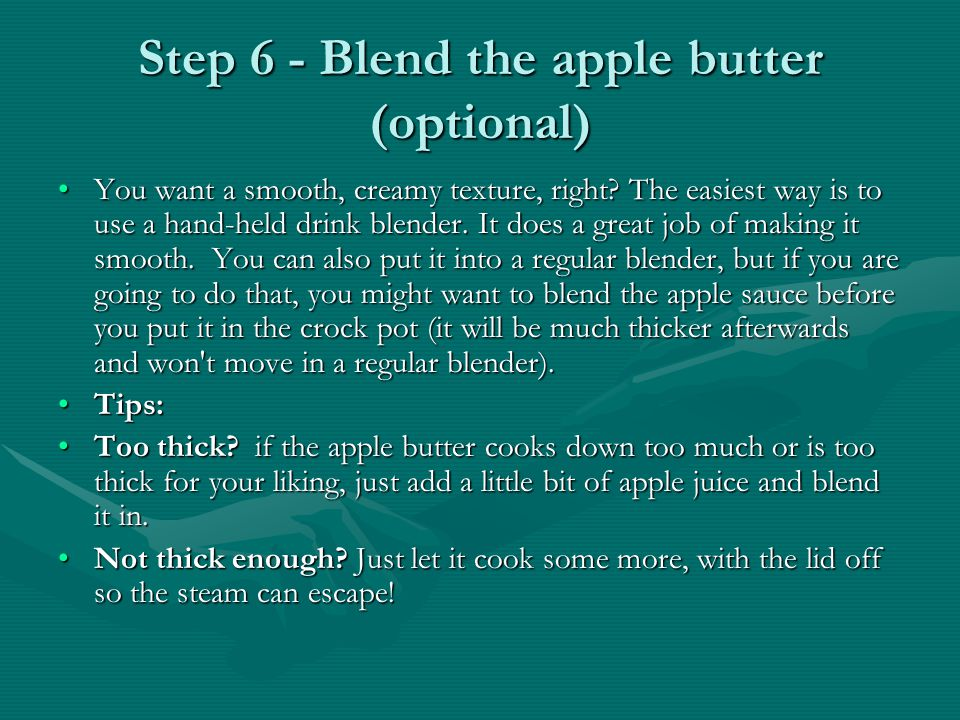 Step 6 - Blend the apple butter (optional) You want a smooth, creamy texture, right.