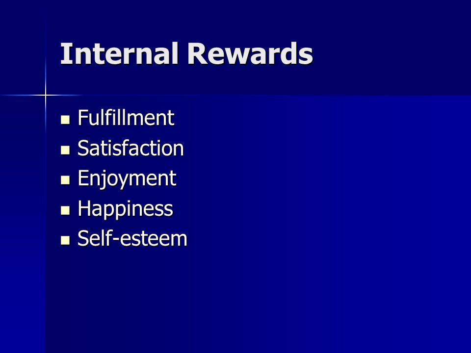 Internal Rewards Fulfillment Fulfillment Satisfaction Satisfaction Enjoyment Enjoyment Happiness Happiness Self-esteem Self-esteem