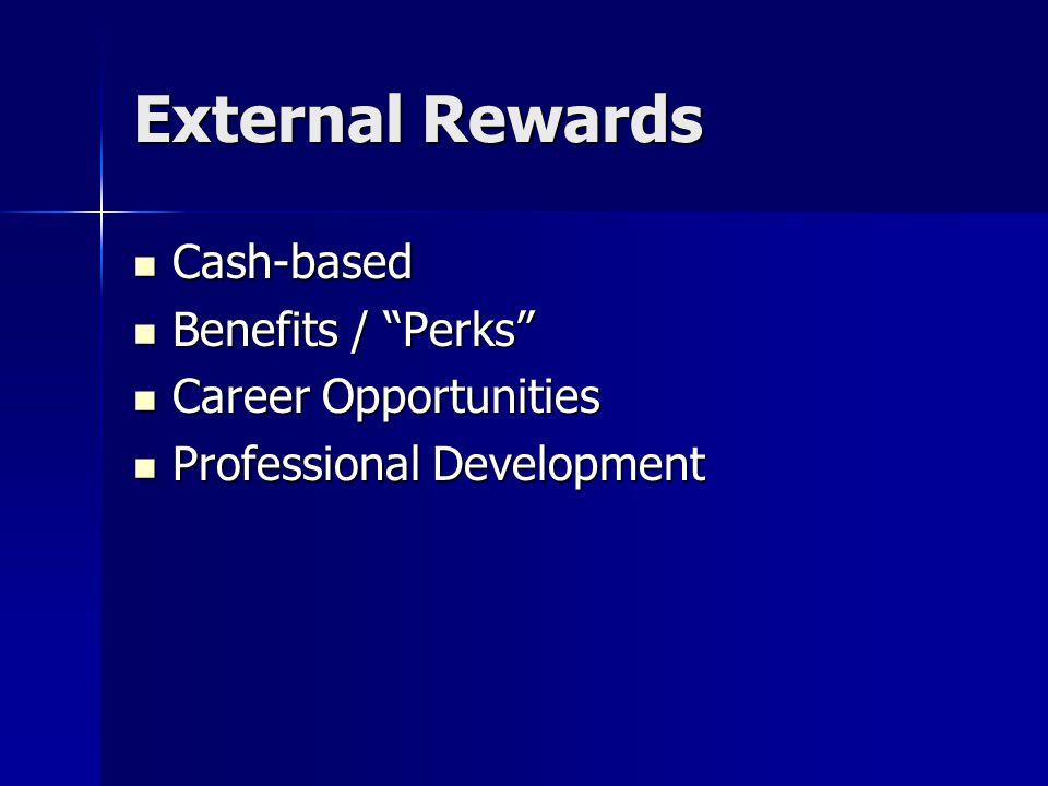 "External Rewards Cash-based Cash-based Benefits / ""Perks"" Benefits / ""Perks"" Career Opportunities Career Opportunities Professional Development Profes"