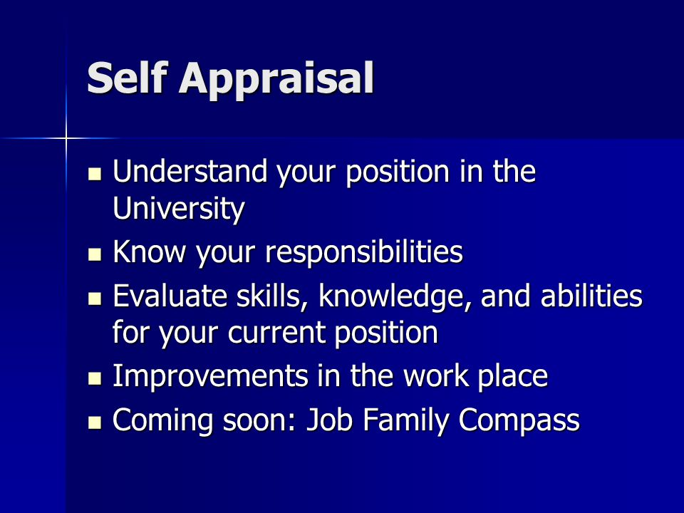 Self Appraisal Understand your position in the University Understand your position in the University Know your responsibilities Know your responsibili