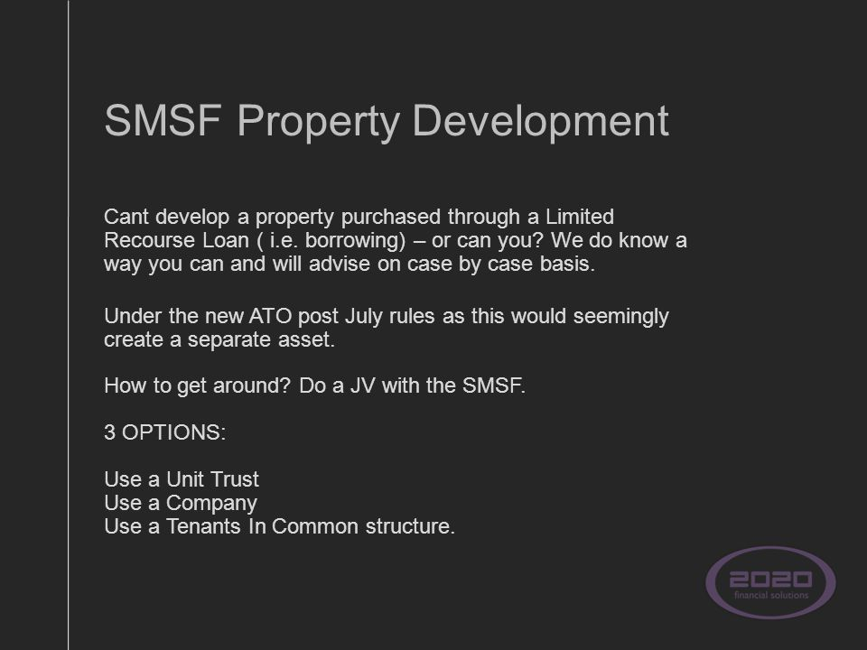 SMSF Property Development Cant develop a property purchased through a Limited Recourse Loan ( i.e.
