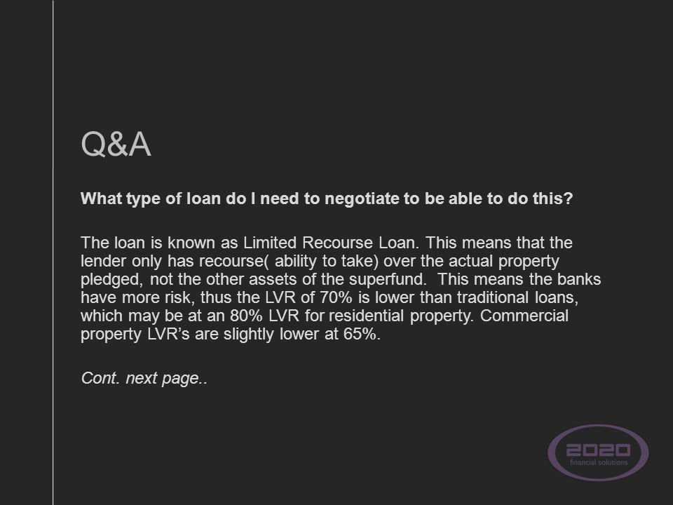 Q&A What type of loan do I need to negotiate to be able to do this.