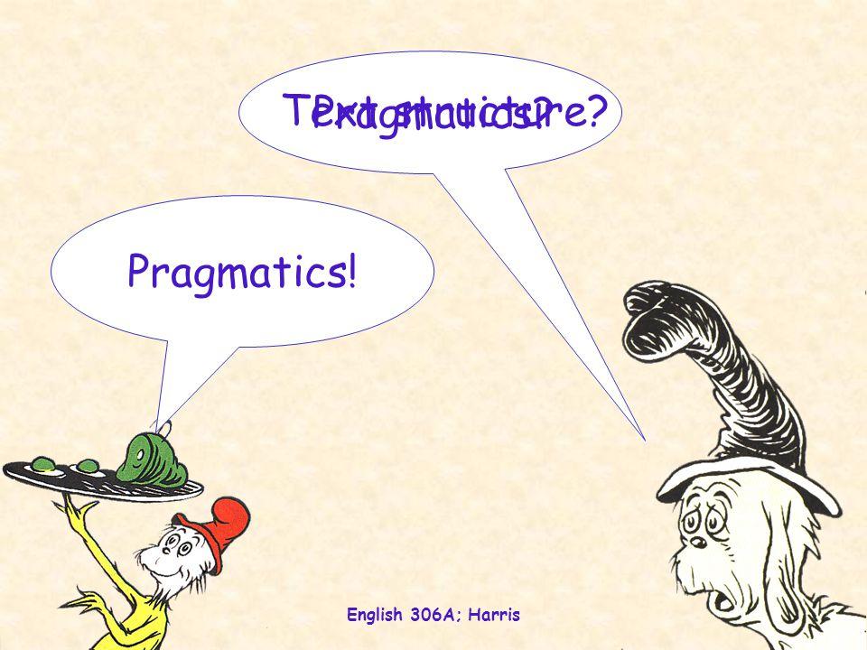English 306A; Harris 1 Text structure Pragmatics Pragmatics!