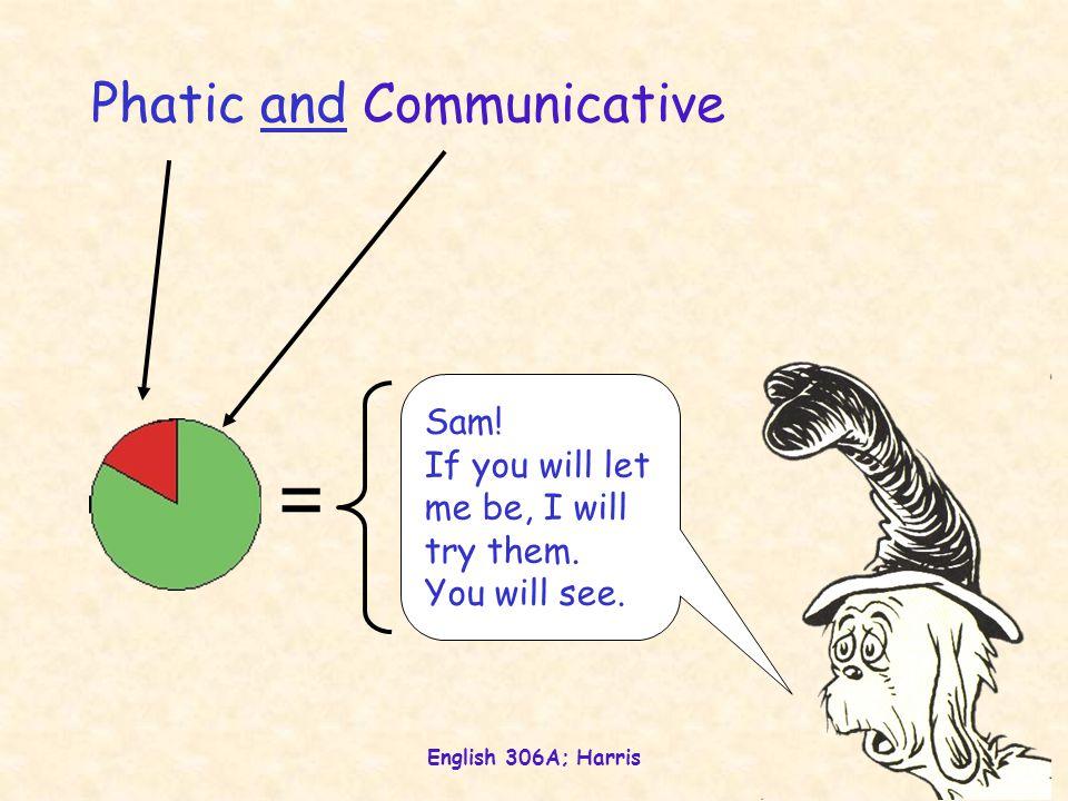 English 306A; Harris 18 Phatic and Communicative = Sam.