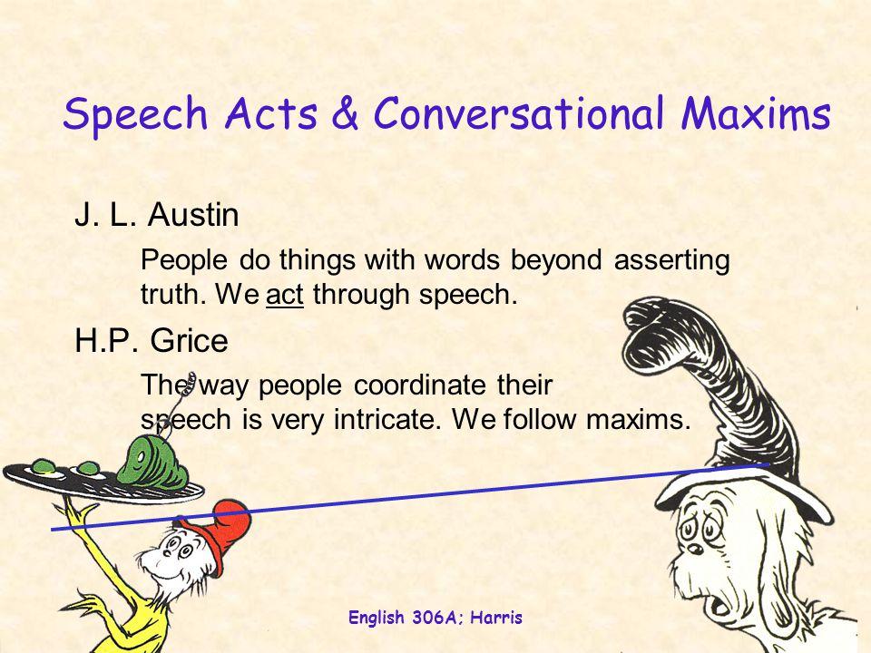 English 306A; Harris 20 Speech Acts & Conversational Maxims J.