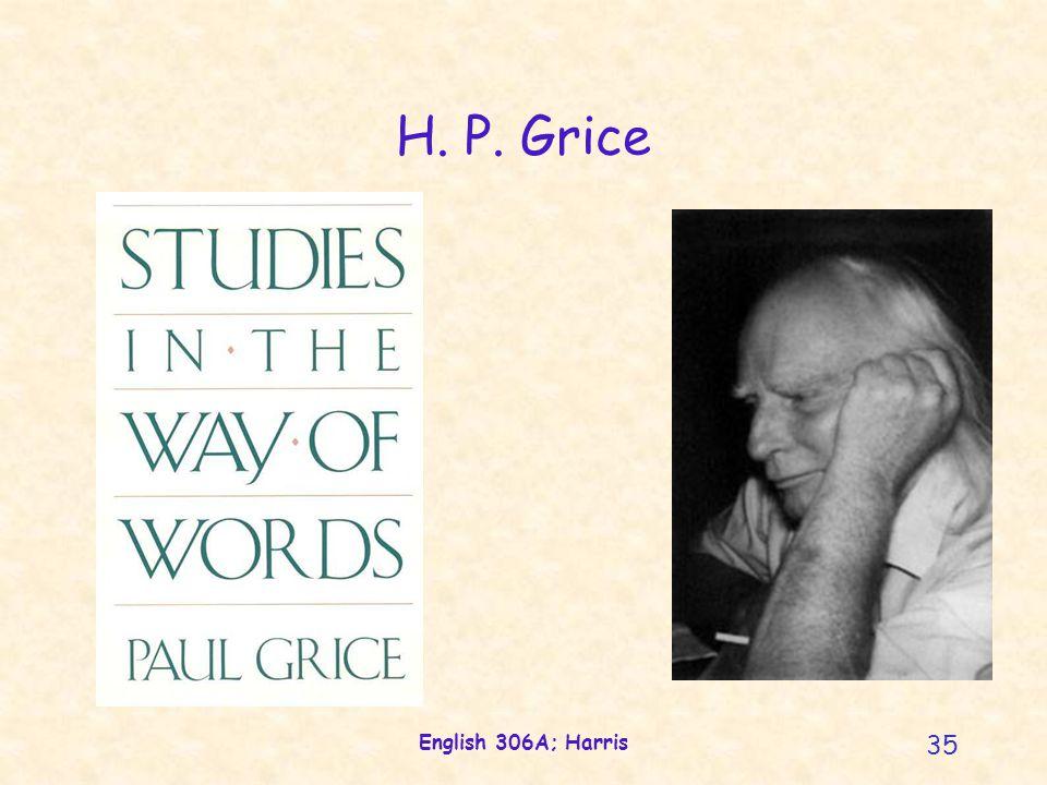 English 306A; Harris 35 H. P. Grice