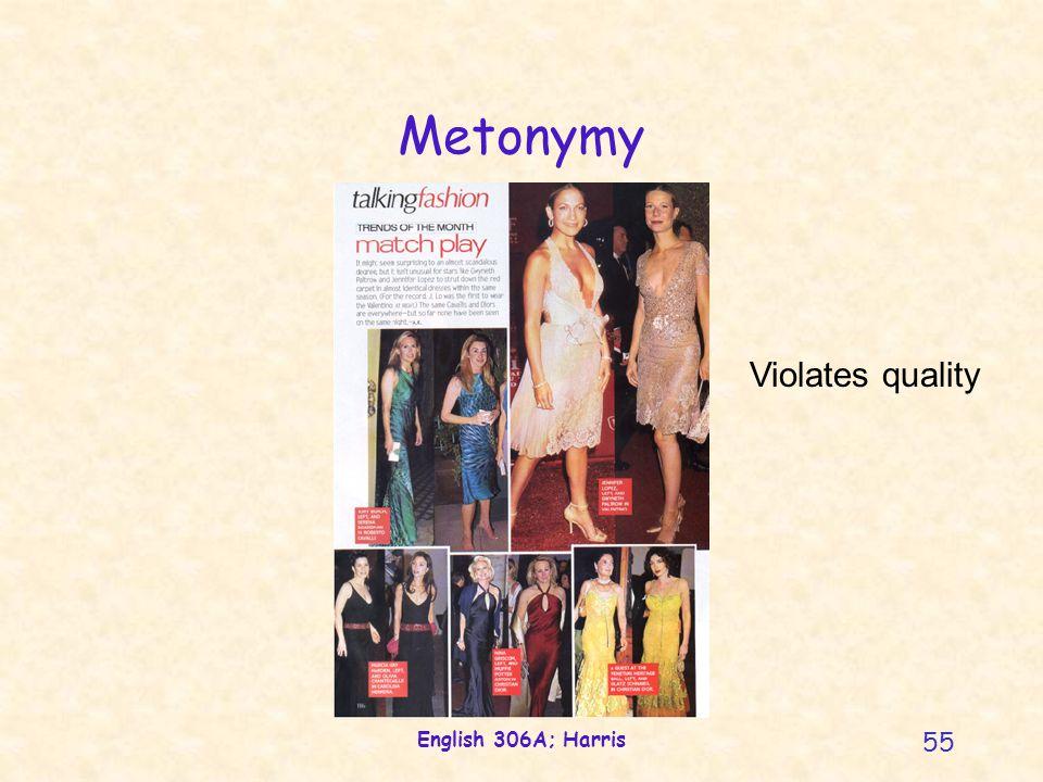 English 306A; Harris 55 Metonymy Violates quality