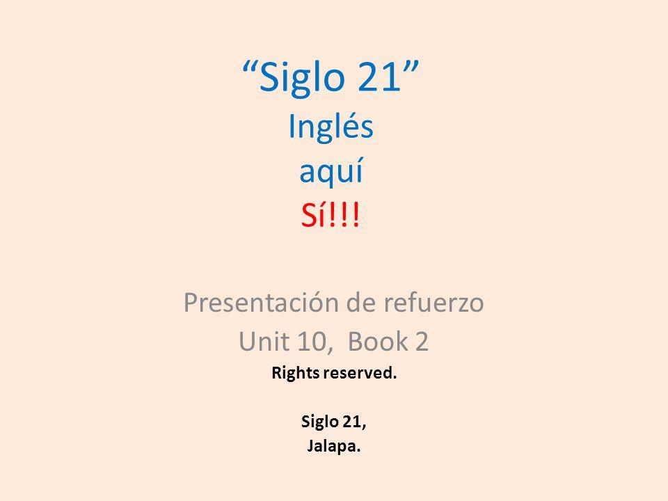 Siglo 21 Inglés aquí Sí!!. Presentación de refuerzo Unit 10, Book 2 Rights reserved.