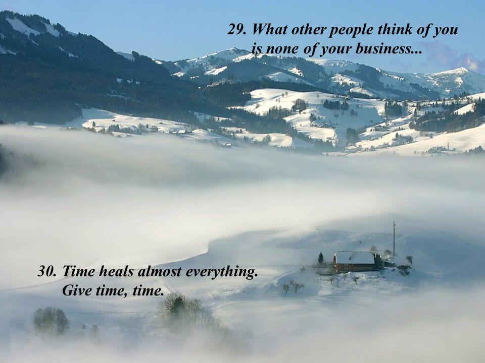 27.Always choose life. 28.Forgive everyone everything.