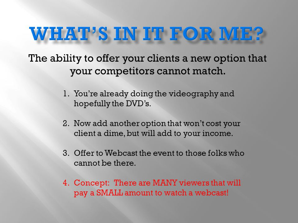 The ability to offer your clients a new option that your competitors cannot match.