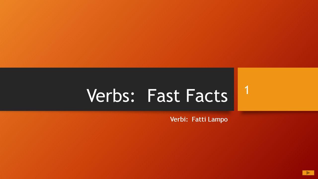 Verbs: Fast Facts Verbi: Fatti Lampo 1
