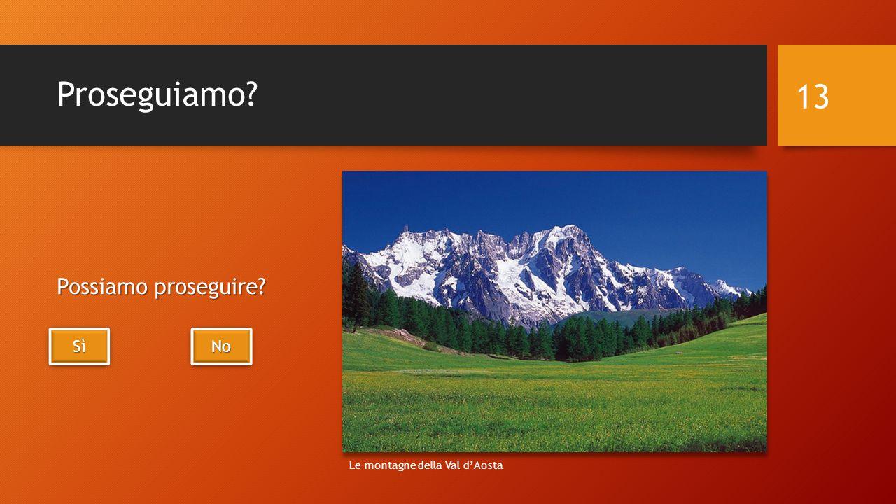 Proseguiamo Possiamo proseguire 13 SìSìSìSì SìSìSìSì No Le montagne della Val d'Aosta