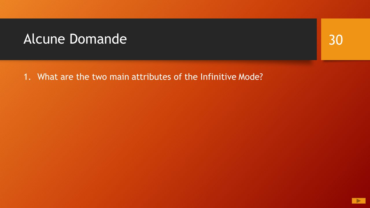 Alcune Domande 1.What are the two main attributes of the Infinitive Mode 30
