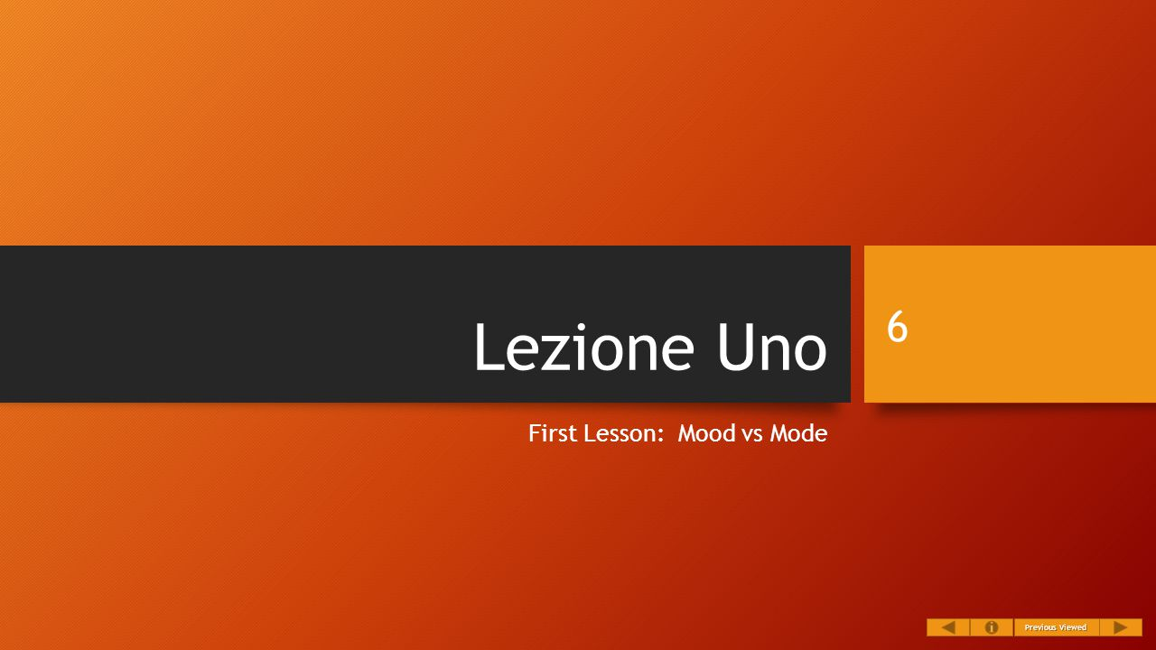 Lezione Uno First Lesson: Mood vs Mode 6 Previous Viewed Previous Viewed