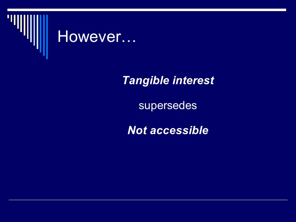 However… Tangible interest supersedes Not accessible