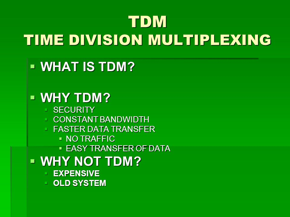 TDM TIME DIVISION MULTIPLEXING  WHAT IS TDM?  WHY TDM?  SECURITY  CONSTANT BANDWIDTH  FASTER DATA TRANSFER  NO TRAFFIC  EASY TRANSFER OF DATA 