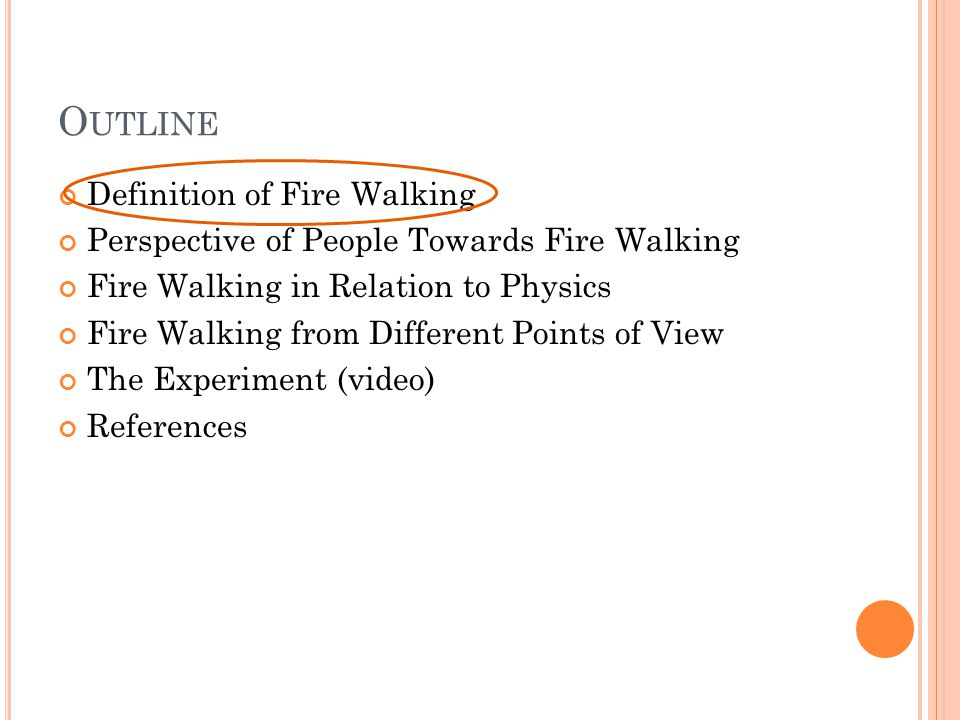 D EFINITION OF F IRE W ALKING Fire Walking is the act of walking barefoot on a bed of hot coals, or rocks without burning your feet.