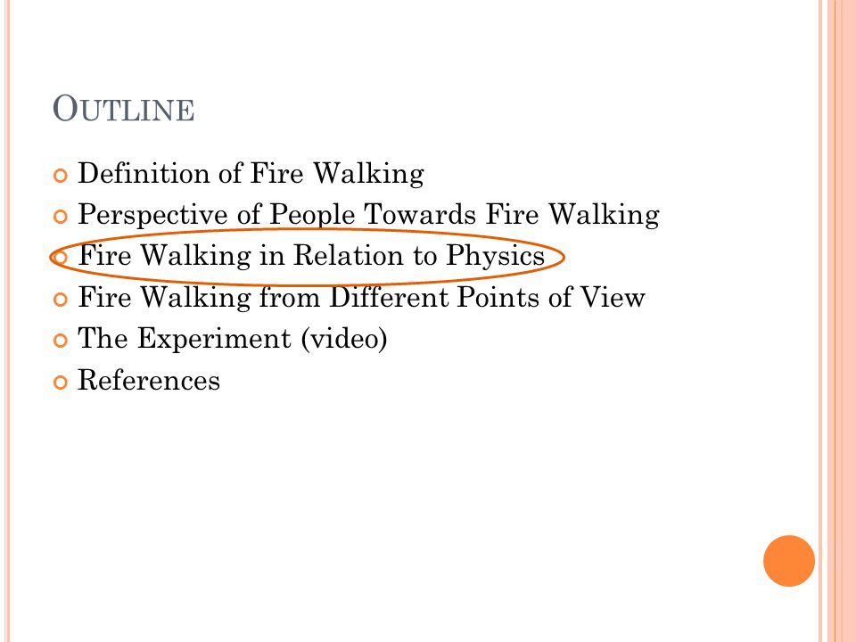 F IRE W ALKING IN R ELATION TO P HYSICS Fire walking is similar to putting your hand in a hot oven without getting burned, as long as you keep your hand in the air and don't touch the oven you won't get burned even if the oven is extremely hot.
