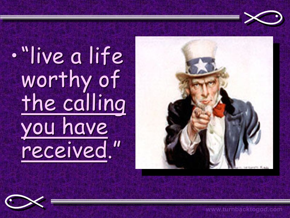 live a life worthy of the calling you have received. live a life worthy of the calling you have received. www.turnbacktogod.com