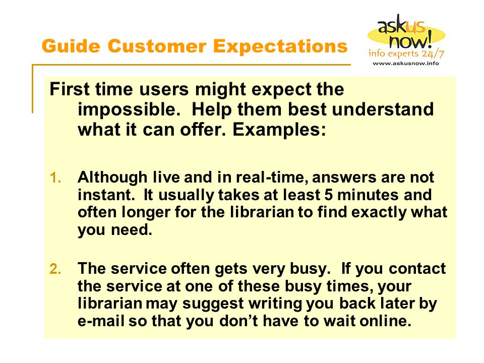 Guide Customer Expectations First time users might expect the impossible.
