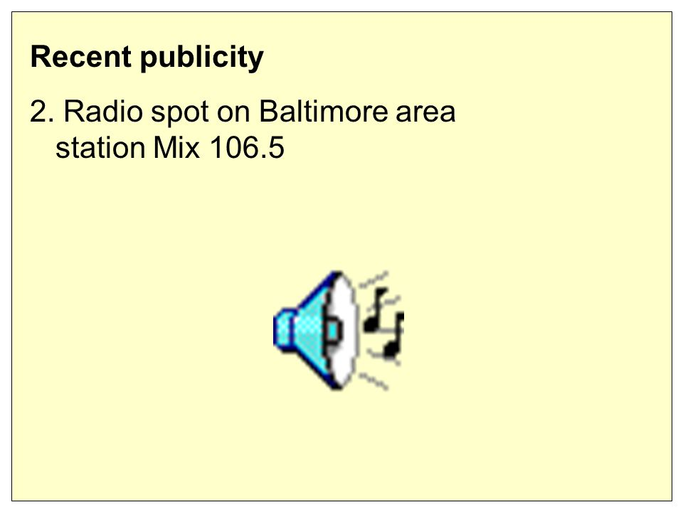 Recent publicity 2. Radio spot on Baltimore area station Mix 106.5
