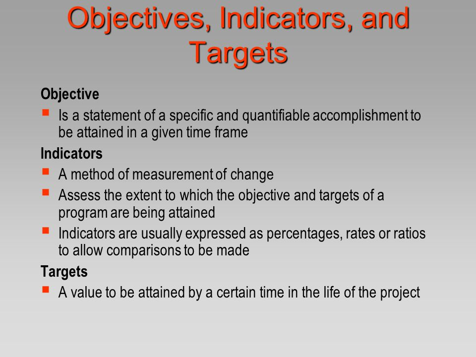 'SMART' Objectives  Specific The objective describes the direct result of the activity  Measurable The objective can be quantified They are a measure of change  Attainable The objective can be achieved  Realistic This is something which will have practical benefit  Time-bound Results will be achieved in a given time