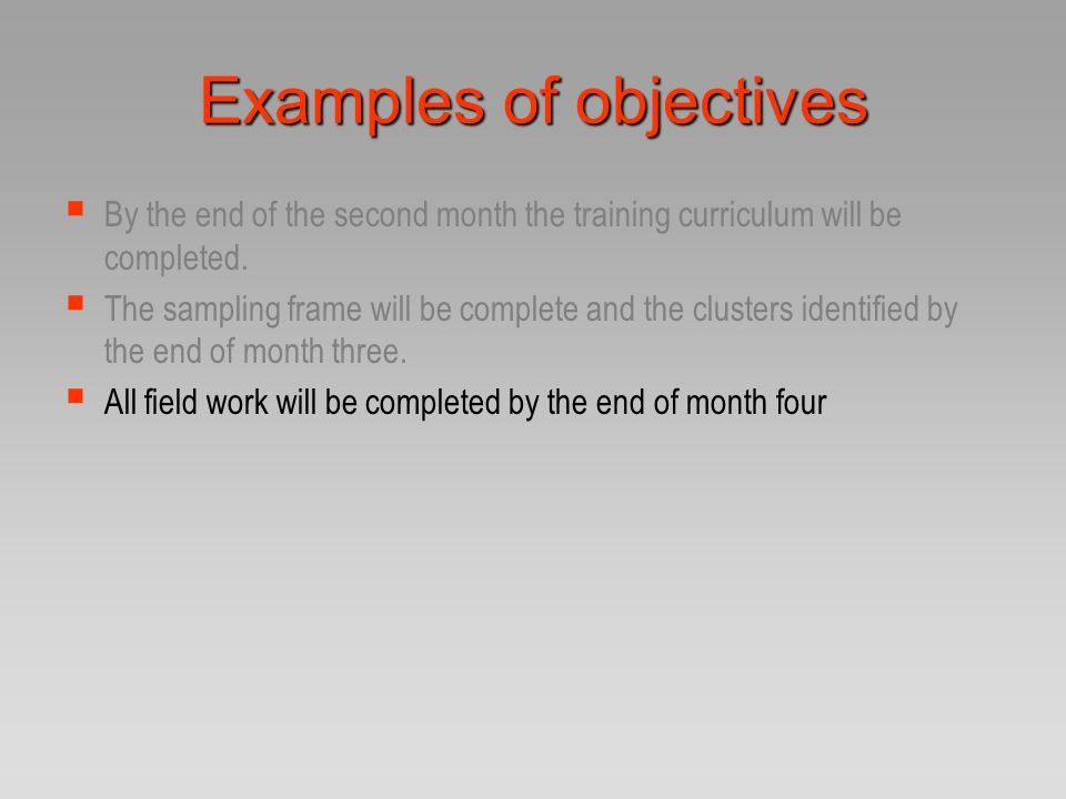 Examples of objectives  By the end of the second month the training curriculum will be completed.