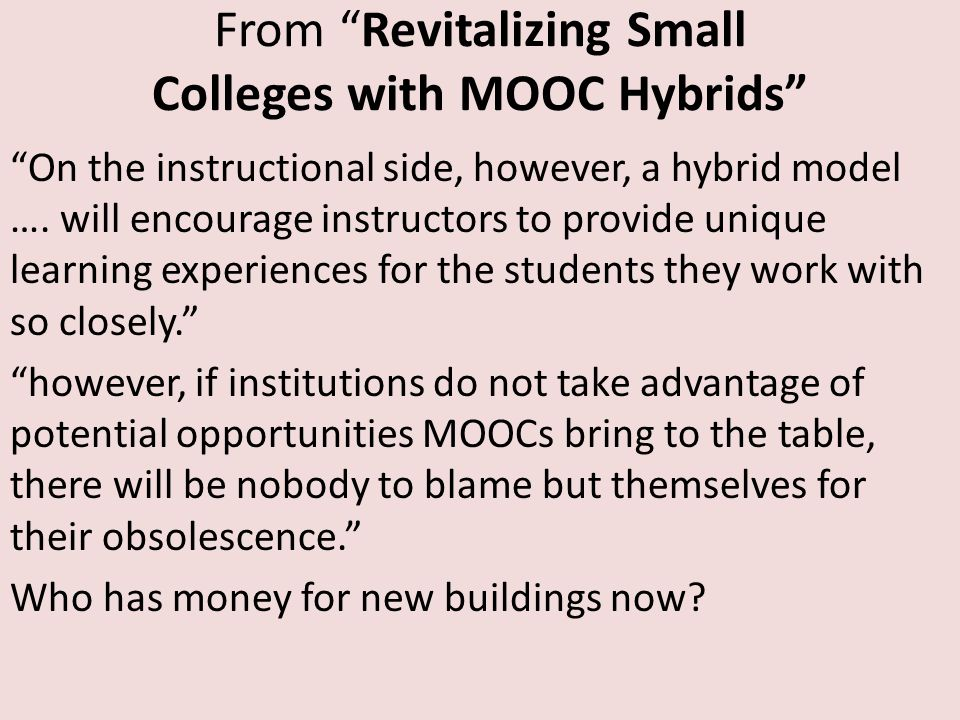 From Revitalizing Small Colleges with MOOC Hybrids On the instructional side, however, a hybrid model ….