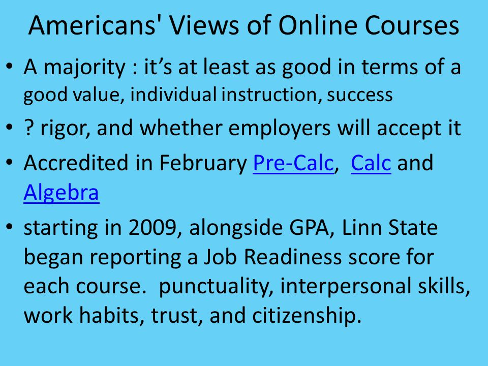 Americans Views of Online Courses A majority : it's at least as good in terms of a good value, individual instruction, success .