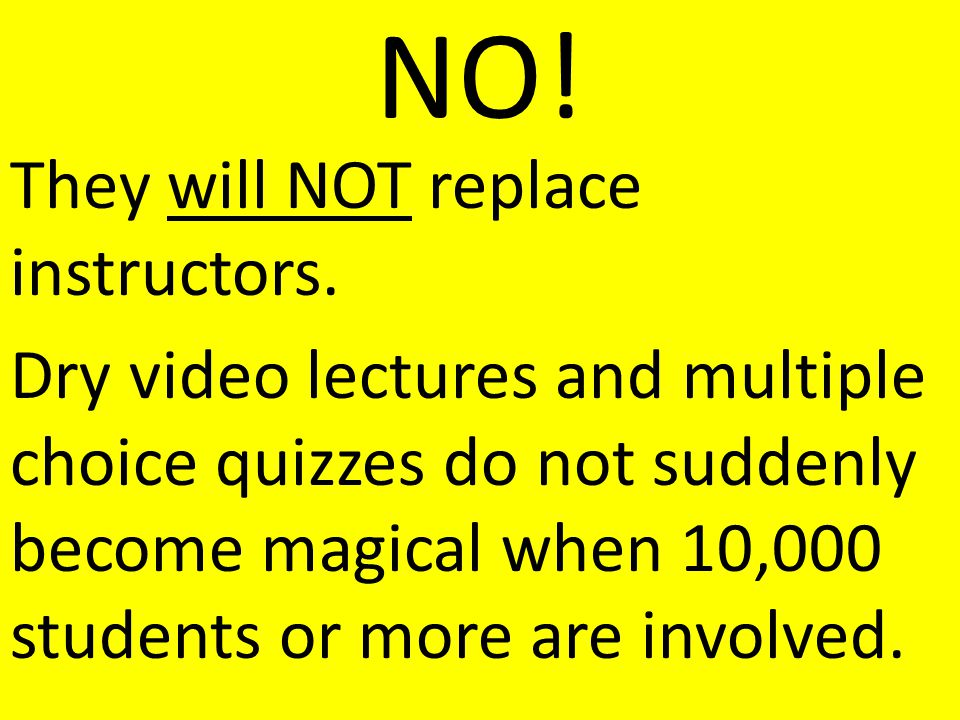 They will NOT replace instructors.