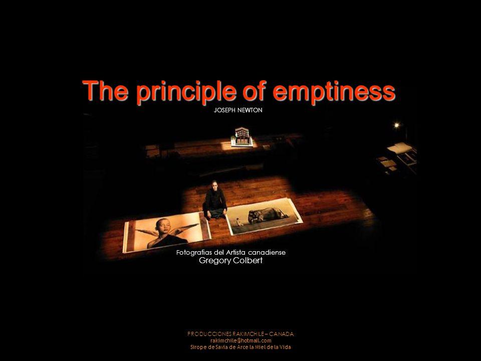 PRODUCCIONES RAKIMCHILE – CANADA rakimchile@hotmail.com Sirope de Savia de Arce la Miel de la Vida The principle of emptiness JOSEPH NEWTON Fotografias del Artista canadiense Gregory Colbert