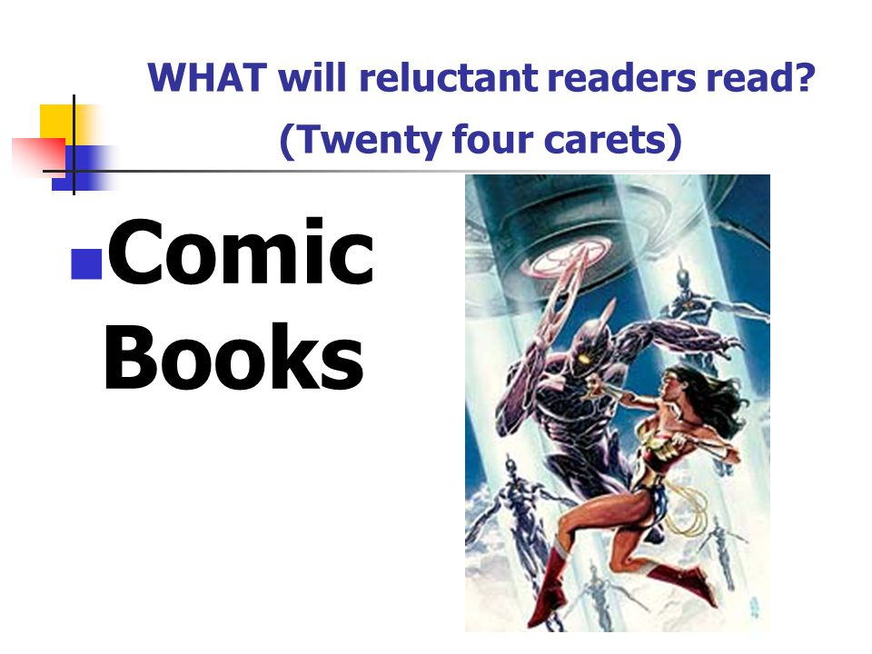 WHAT will reluctant readers read (Twenty four carets) Magazines
