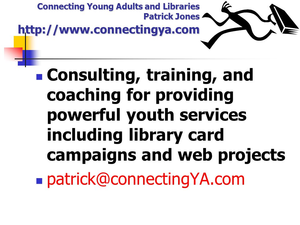 For more information: Connecting with Reluctant Teen Readers: Tips., Titles, and Tools By Patrick Jones, Maureen Hartman, and Patricia Taylor Neal-Schuman, July 2006