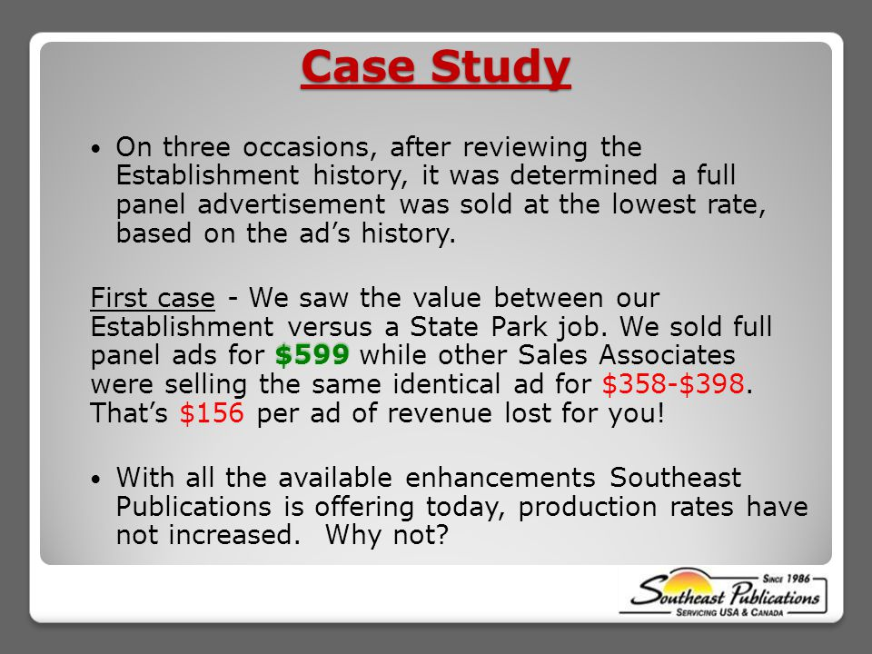 Case Study On three occasions, after reviewing the Establishment history, it was determined a full panel advertisement was sold at the lowest rate, based on the ad's history.
